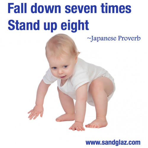 """Fall down seven times. Stand up eight"" ~ Japanese Proverb"